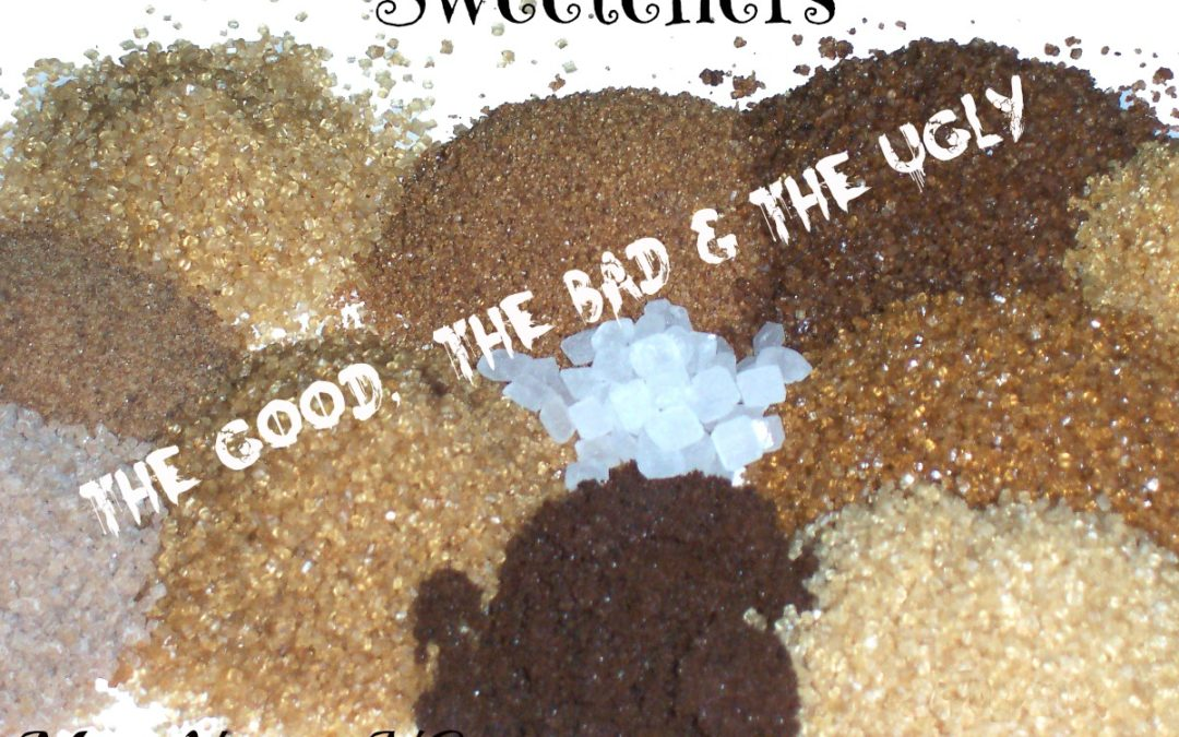Sweeteners: The Good, the Bad, and the Ugly