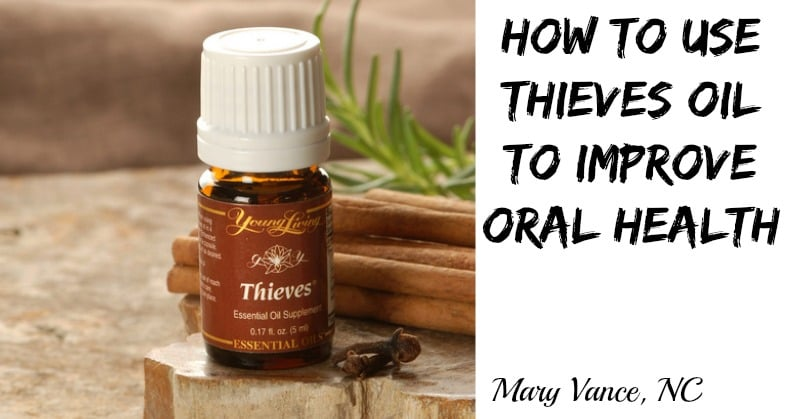 How to Use Thieves Oil to Improve Oral Health - Mary Vance, NC