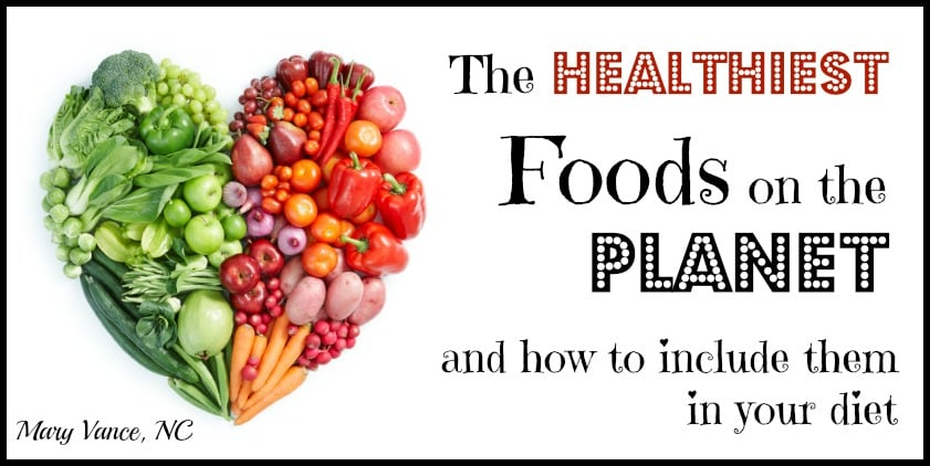 The Healthiest Foods on the Planet and How to Include them in Your Diet--Mary Vance, NC