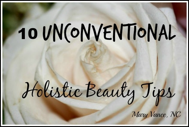 Unconventional Holistic Beauty Tips