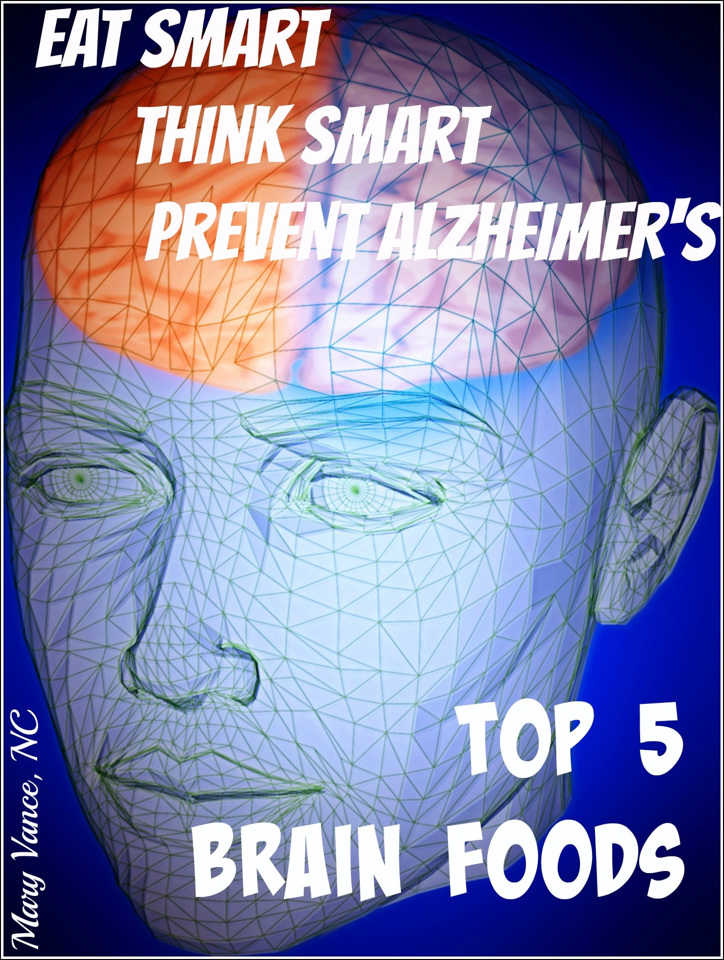 Eat Smart, Think Smart: Top 5 Brain Foods--Mary Vance, NC