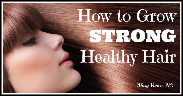 How to Grow Strong, Healthy Hair--Mary Vance, NC