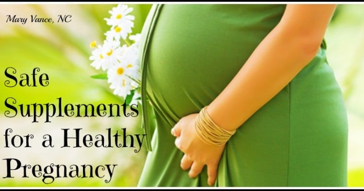 Safe Supplements & Herbs for Pregnancy--Mary Vance, NC