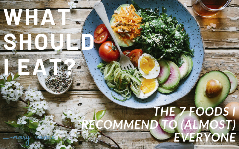 What Should I Eat? The 7 Foods I Recommend to (Almost) Everyone