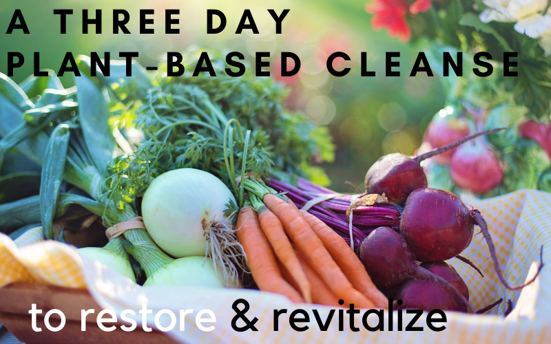 A 3 Day Plant-Based Cleanse to Revitalize